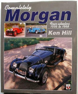 COMPLETELY MORGAN FOUR-WHEELERS 1936 TO 1968 Ken Hill ISBN:1874105332 Car Book