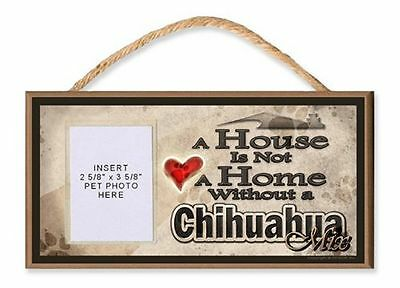 A House is Not a Home Without a Chihuahua Mix Dog Sign w/ Photo Insert by DGS