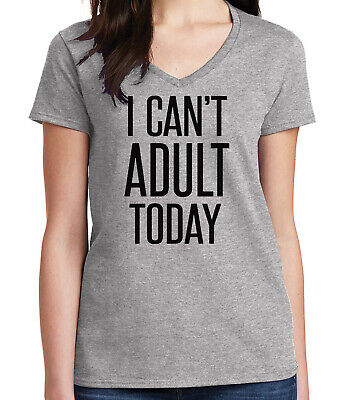 caa9eb7048 I CANT ADULT Today Ladies V- Neck T-shirt Lazy Day Funny Prank Tee ...