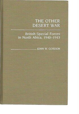The Other Desert War: British Special Forces in North Africa, 1940-1943 Gordon