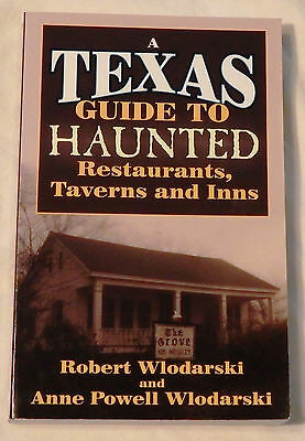 A Texas Guide to Haunted Restaurants, Taverns and Inns by Robert Wlodarski