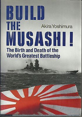 Build the Musashi! The Birth and Death of the World's Greatest Battleship