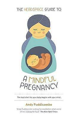 Headspace Guide To...a Mindful Pregnancy. Andy Puddicombe  (New PB)