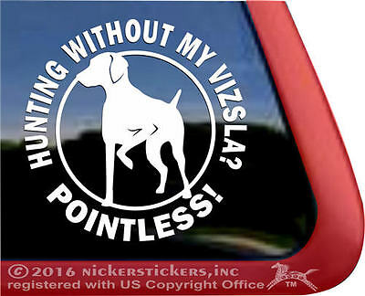 Hunting Without My Vizsla? Pointless! | High Quality Vinyl Window Decal Sticker