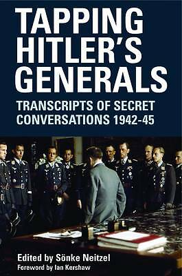 Tapping Hitler's Generals: Transcripts of Secret Conversations 1942 - 45 by Pen
