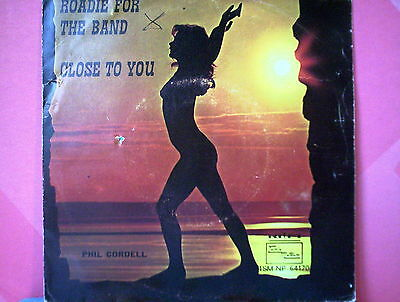 """CORDELL PHIL 45 giri 7"""" roadie for the band/close to you - write on cover ITALY"""