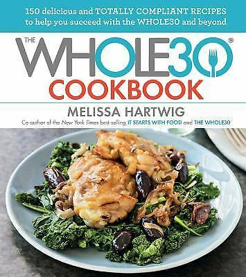 The Whole 30 Cookbook 150 Delicious  Totally Compliant Recipes Melissa Hartwig