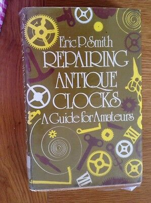 Repairing Antique Clocks 231 Page Hardback Book By Eric Smith VGC