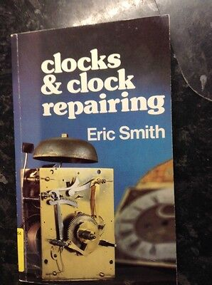 CLOCKS & CLOCK REPAIRING 197 Page Book By Eric Smiths VGC