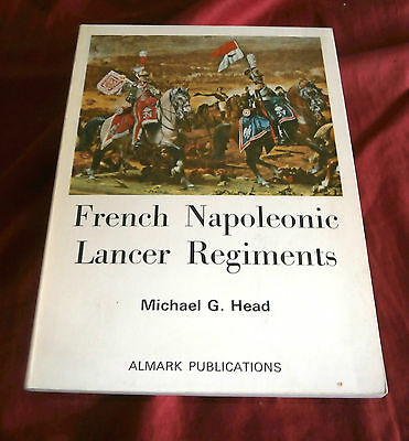 FRENCH NAPOLEONIC LANCER REGIMENTS. Michael G Head. 1971. Fully Illustrated