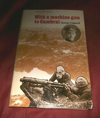 WITH A MACHINE GUN TO CAMBRAI. George Coppard. 1980. Fully Illustrated.
