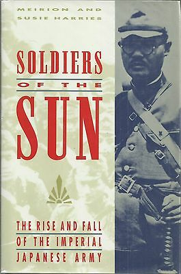 Soldiers of the Sun; The Rise and Fall of the Japanese Imperial Army