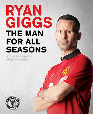 Ryan Giggs - The Man for All Seasons - Manchester United Football Biography book