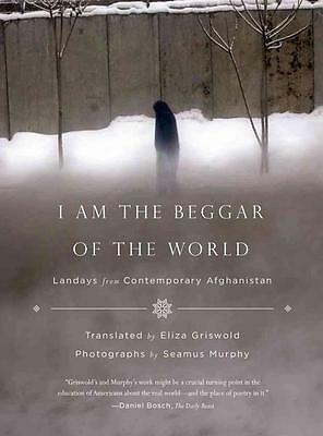 I Am the Beggar of the World: Landays from Contemporary Afghanistan