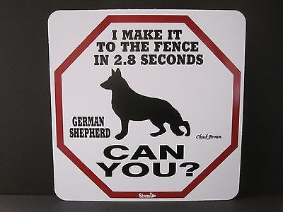"Sign: GERMAN SHEPHERD: ""I MAKE IT TO THE FENCE IN 2.8 SECONDS...CAN YOU?"