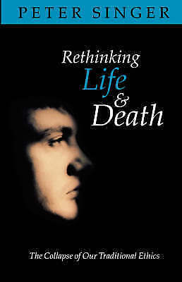 Rethinking Life and Death: The Collapse of Our Traditional Ethics by Peter Sing…