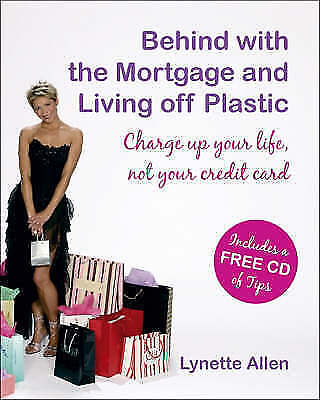 Behind with the Mortgage and Living Off Plastic: Charge Up Your Life, Not Your C