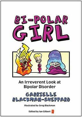 Bi-Polar Girl: An Irreverent Look at Bipolar Disorder by Gabrielle Blackman-Shep