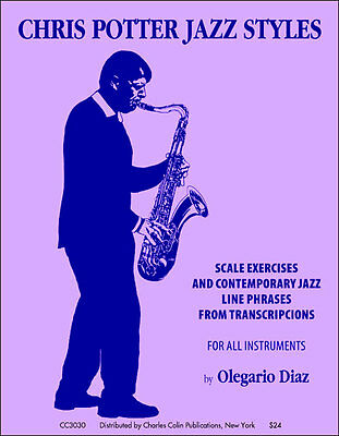 Chris Potter Jazz Styles by Olegario Diaz - dist by Charles Colin Publications