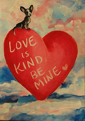 Original Painting~ACEO~Chihuahua~Dog~Hand Painted~Valentine~CARD~LOVE is KIND