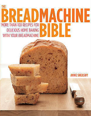 Easy Bread Machine Bible: More Than 100 Recipes for Delicious Home Baking with …