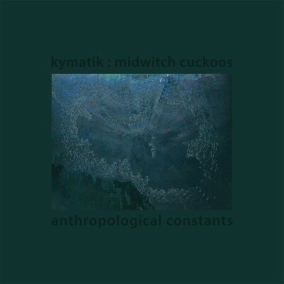 KYMATIK: MIDWITCH CUCKOOS - Anthropological Constants