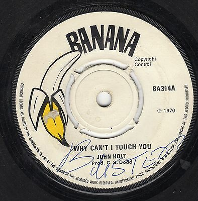 """ WHY CAN'T I TOUCH YOU. "" john holt. BANANA 7in 1970."
