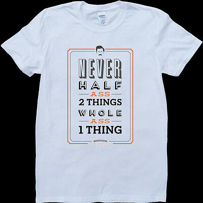 Ron Swanson Parks and Rec Never Half Ass Two Things White, Custom Made T-Shirt