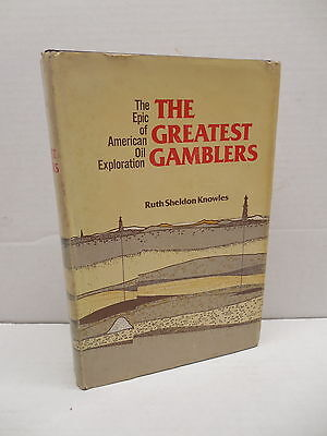 The Greatest Gamblers Book American Oil Exploration Epic Story Ruth Knowles