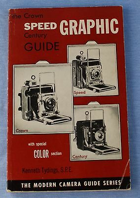 The Speed Graphic Guide including Crown and Century Cameras  by Kenneth Tydings