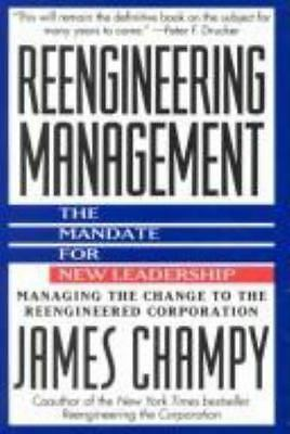 Reengineering Management : The Mandate for New Leadership by James Champy...