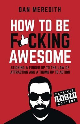 How To Be F*cking Awesome by Dan Meredith Paperback Book New