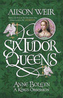 Six Tudor Queens Anne Boleyn A King''s Obsessio by Alison Weir Hardback Book New