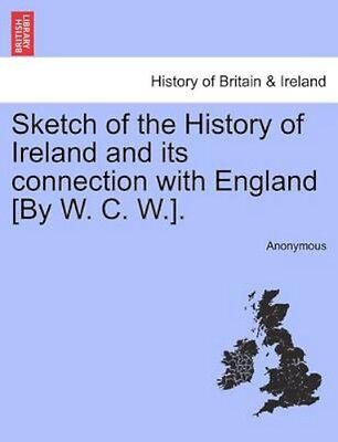 NEW Sketch Of The History Of Ireland And Its... BOOK (Paperback / softback)