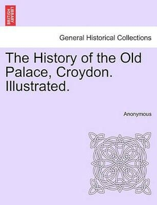 NEW The History Of The Old Palace, Croydon.... BOOK (Paperback / softback)