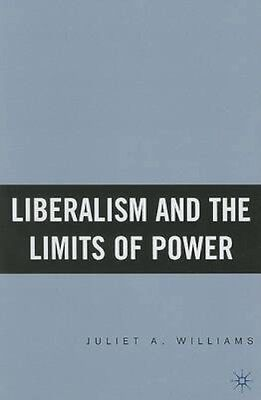 NEW Liberalism And The Limits Of Power by Juliet Williams BOOK (Hardback)