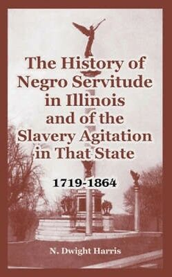 NEW The History Of Negro Servitude In Illinois... BOOK (Paperback / softback)