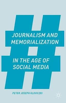 NEW Journalism And Memorialization In The Age Of Social... BOOK (Hardback)