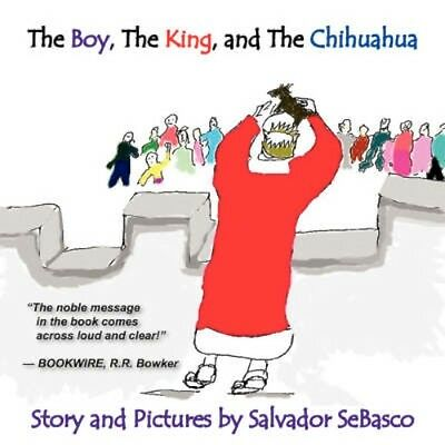 NEW The Boy, The King, And The Chihuahua by Salvador Sebasco BOOK (Paperback)