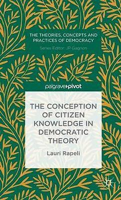 NEW The Conception Of Citizen Knowledge In Democratic Theory... BOOK (Hardback)