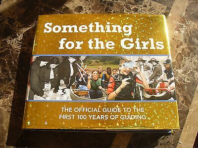 Something For The Girls - The Official Guide to the First 100 Years of Guiding