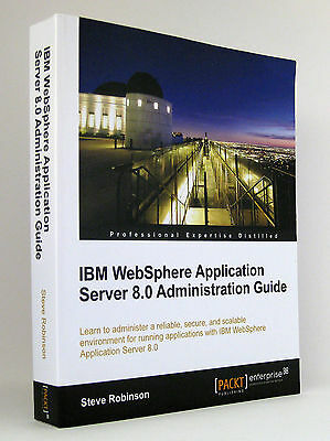 Steve Robinson: IBM WebSphere Application Server 8.0 Administration Guide