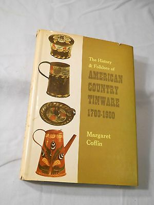 The History & Folklore Of American Country Tinware 1700-1900 Margaret Coffin