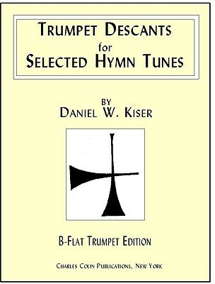 Kiser: TRUMPET DESCANTS for 100 Selected Hymn Tunes - Charles Colin Publications
