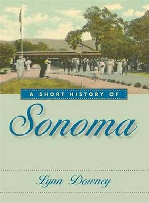 NEW A Short History Of Sonoma by Lynn Downey BOOK (Paperback / softback)