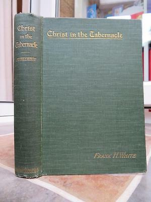 Frank H White - Christ in the Tabernacle 1905 Illustrated HB