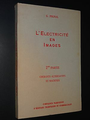 L'ELECTRICITÉ EN IMAGES - 2e PARTIE : COURANTS ALTERNATIFS ET MACHINES -G.PIGNAL