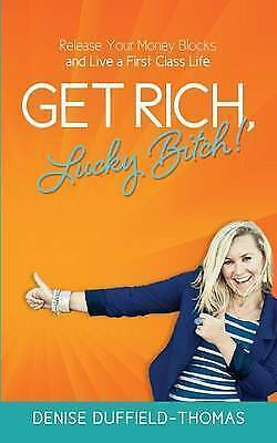 Get Rich, Lucky Bitch!: Release Your Money Blocks and Live a First Class Life by