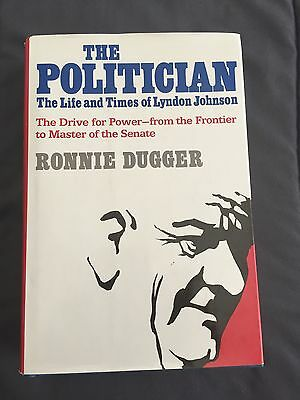 The Politician : The Life and Times of Lyndon Johnson by Ronnie Dugger Signed