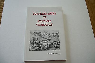 Flouring Mills Of Montana Territory First Edition By Tom Haines